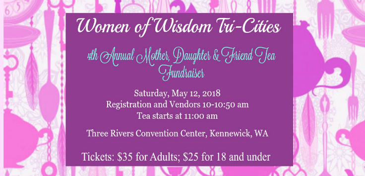 Women of Wisdom Tri-Cities 4th Annual Mother, Daughter & Friend Tea Fundraiser